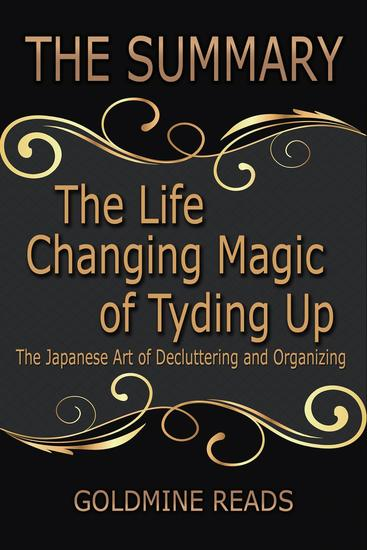 The Summary of The Life Changing Magic of Tyding Up: The Japanese Art of Decluttering and Organizing: Based on the Book by Marie Kondo - cover