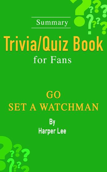 Go Set a Watchman: A Novel by Harper Lee: Summary Trivia Quiz Book for Fans - cover