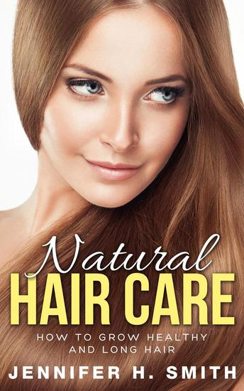 Natural Hair Care: How to Grow Healthy and Long Hair - cover