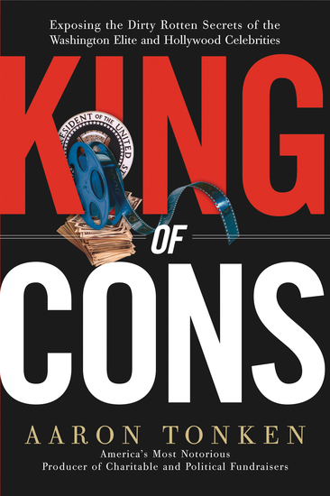 King of Cons - Exposing the Dirty Rotten Secrets of the Washington Elite and Hollywood Celebrities - cover