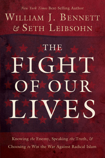 The Fight of Our Lives - Knowing the Enemy Speaking the Truth and Choosing to Win the War Against Radical Islam - cover