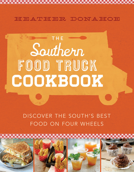 The Southern Food Truck Cookbook - Discover the South's Best Food on Four Wheels - cover