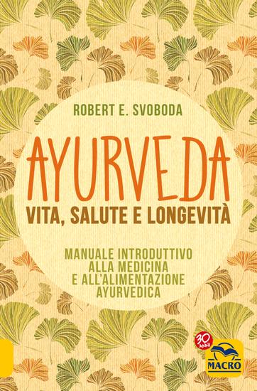 Ayurveda - Vita Salute e Longevità - Manuale introduttivo alla medicina e all'alimentazione ayurvedica - cover