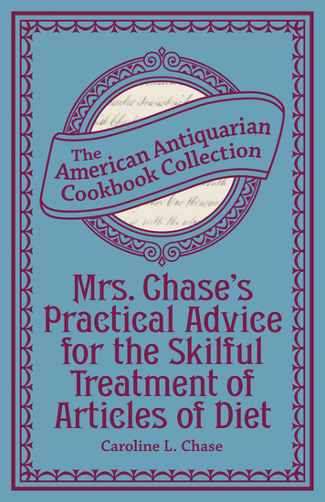 Mrs Chase's Practical Advice for the Skilful Treatment of Articles of Diet - cover
