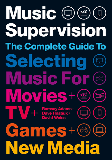Music Supervision: Selecting Music for Movies TV Games & New Media - cover