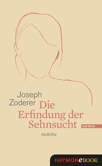 Die Erfindung der Sehnsucht Gedichte von Joseph Zoderer online lesen