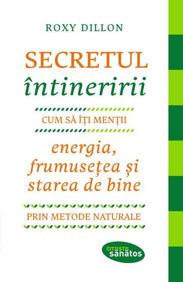 Secretul întineririi Cum să-ți menții energia frumusețea și starea de bine prin metode naturale - cover
