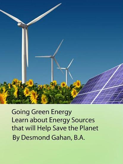 Going Green Energy: Learn about Energy Sources that will Help Save the Planet - cover