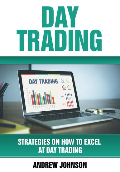 Day Trading: Strategies on How to Excel at Day Trading - Strategies On How To Excel At Trading #1 - cover