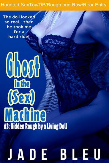 Ghost in the (Sex) Machine #3: Ridden Rough by a Living Doll - cover