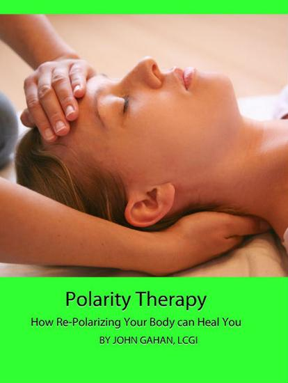 Polarity Therapy: How Re-Polarizing Your Body Can Heal You - cover