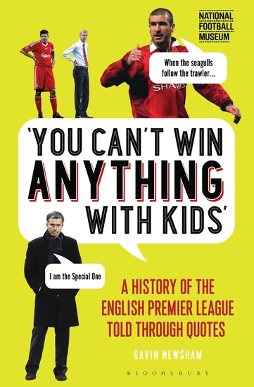 You Can't Win Anything With Kids - A History of the English Premier League Told Through Quotes - cover