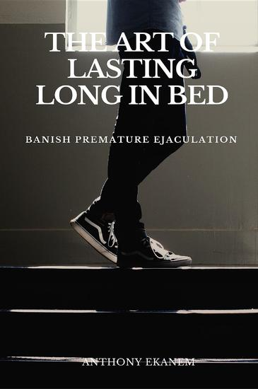 The Art of Lasting Long in Bed - Banish Premature Ejaculation - cover