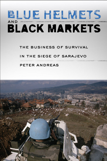 Blue Helmets and Black Markets - The Business of Survival in the Siege of Sarajevo - cover