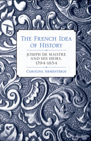 The French Idea of History - Joseph de Maistre and His Heirs 1794–1854 - cover