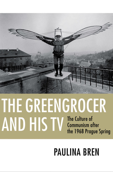 The Greengrocer and His TV - The Culture of Communism after the 1968 Prague Spring - cover