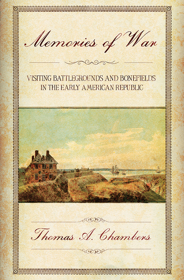 Memories of War - Visiting Battlegrounds and Bonefields in the Early American Republic - cover