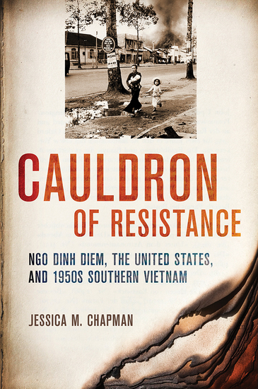 Cauldron of Resistance - Ngo Dinh Diem the United States and 1950s Southern Vietnam - cover