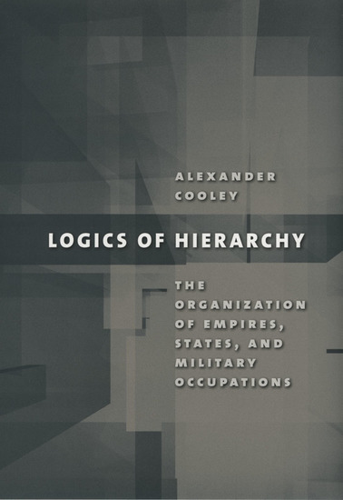Logics of Hierarchy - The Organization of Empires States and Military Occupations - cover