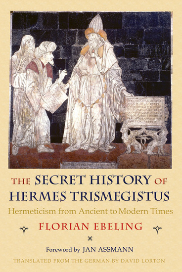 The Secret History of Hermes Trismegistus - Hermeticism from Ancient to Modern Times - cover