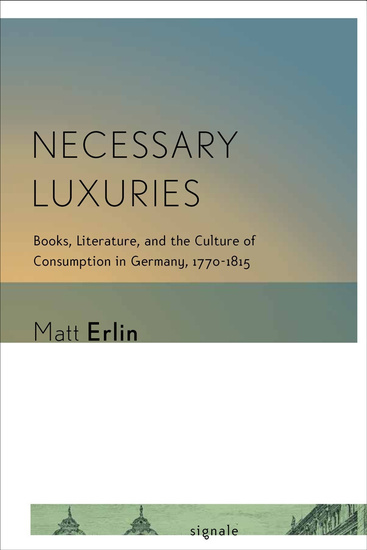 Necessary Luxuries - Books Literature and the Culture of Consumption in Germany 1770–1815 - cover