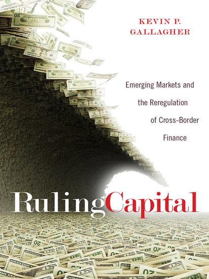 Ruling Capital - Emerging Markets and the Reregulation of Cross-Border Finance - cover