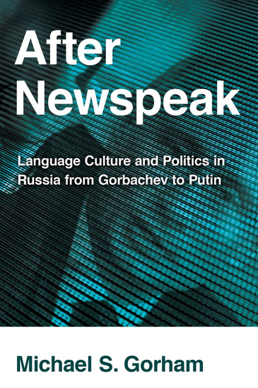 After Newspeak - Language Culture and Politics in Russia from Gorbachev to Putin - cover