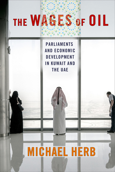 The Wages of Oil - Parliaments and Economic Development in Kuwait and the UAE - cover