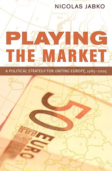 Playing the Market - A Political Strategy for Uniting Europe 1985–2005 - cover