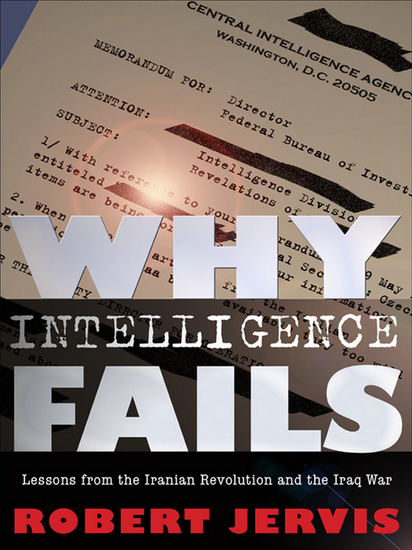 Why Intelligence Fails - Lessons from the Iranian Revolution and the Iraq War - cover