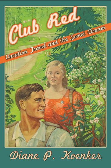 Club Red - Vacation Travel and the Soviet Dream - cover