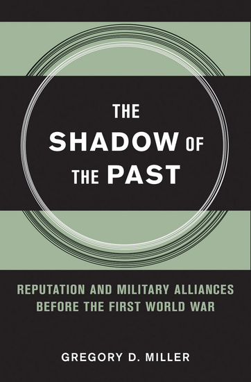 The Shadow of the Past - Reputation and Military Alliances before the First World War - cover