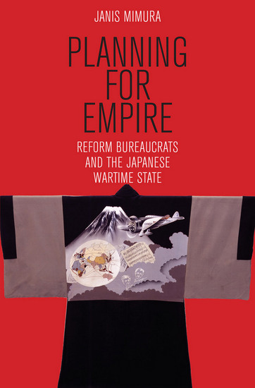 Planning for Empire - Reform Bureaucrats and the Japanese Wartime State - cover