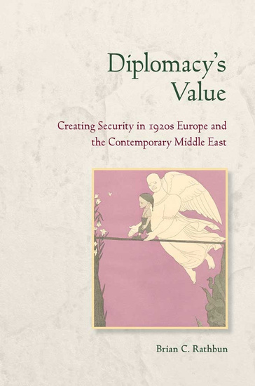 Diplomacy's Value - Creating Security in 1920s Europe and the Contemporary Middle East - cover