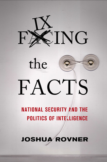 Fixing the Facts - National Security and the Politics of Intelligence - cover