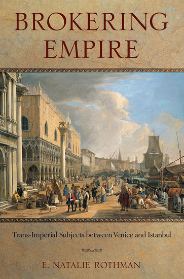Brokering Empire - Trans-Imperial Subjects between Venice and Istanbul - cover