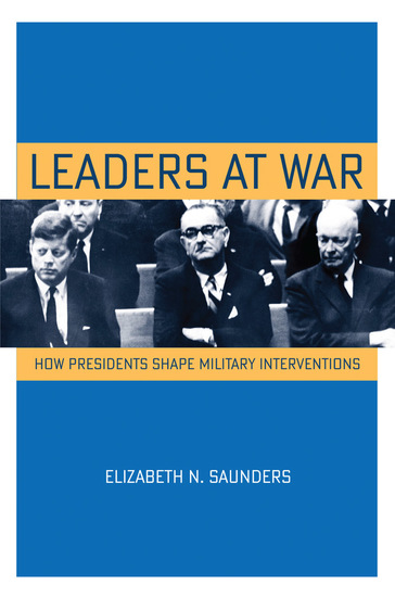 Leaders at War - How Presidents Shape Military Interventions - cover