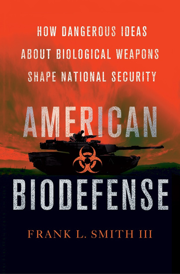 American Biodefense - How Dangerous Ideas about Biological Weapons Shape National Security - cover