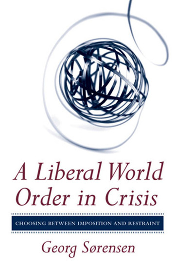 A Liberal World Order in Crisis - Choosing between Imposition and Restraint - cover