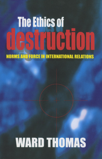 The Ethics of Destruction - Norms and Force in International Relations - cover
