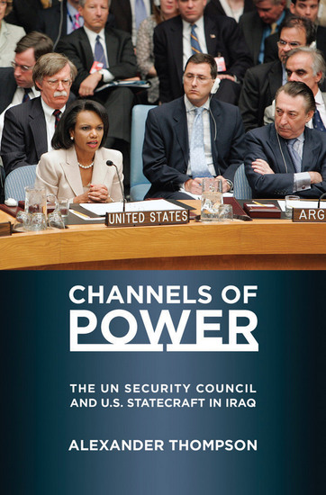 Channels of Power - The UN Security Council and US Statecraft in Iraq - cover