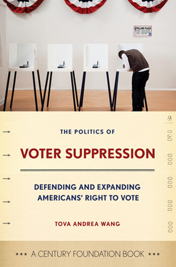 The Politics of Voter Suppression - Defending and Expanding Americans' Right to Vote - cover