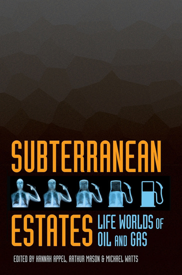 Subterranean Estates - Life Worlds of Oil and Gas - cover