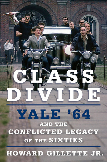Class Divide - Yale '64 and the Conflicted Legacy of the Sixties - cover