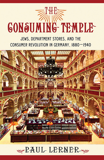 The Consuming Temple - Jews Department Stores and the Consumer Revolution in Germany 1880–1940 - cover