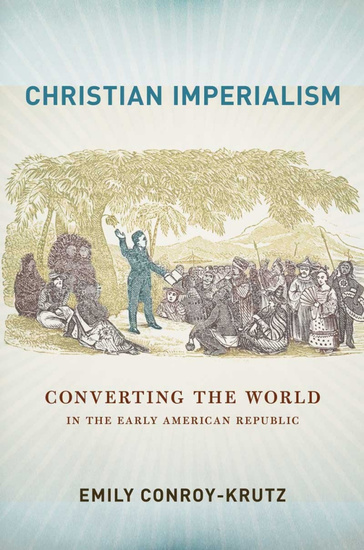 Christian Imperialism - Converting the World in the Early American Republic - cover