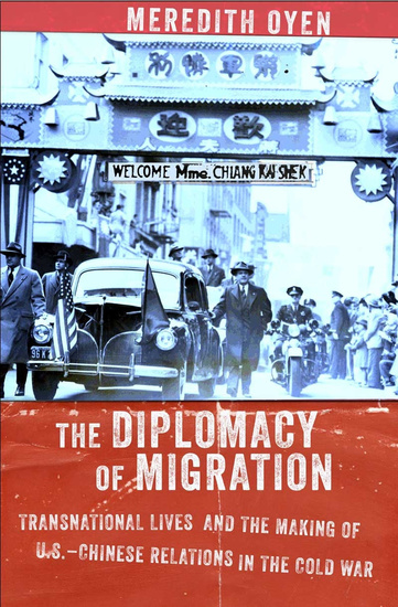 The Diplomacy of Migration - Transnational Lives and the Making of US-Chinese Relations in the Cold War - cover