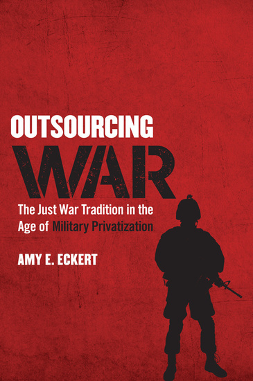 Outsourcing War - The Just War Tradition in the Age of Military Privatization - cover