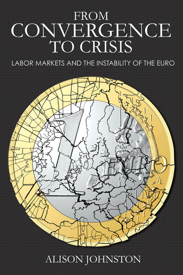 From Convergence to Crisis - Labor Markets and the Instability of the Euro - cover