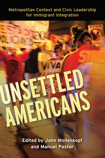 Unsettled Americans - Metropolitan Context and Civic Leadership for Immigrant Integration - cover